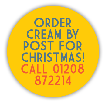 Order Cream By Post For Christmas! Call 01208 872214